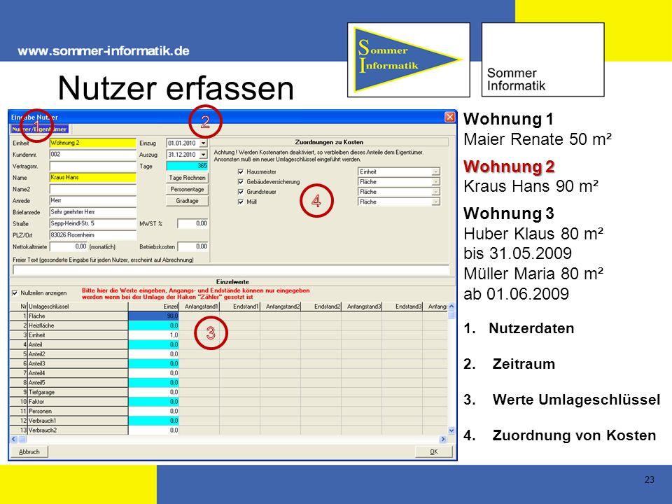 23 Nutzer erfassen Wohnung 1 Maier Renate 50 m² Wohnung 2 Kraus Hans 90 m² Wohnung 3 Huber Klaus 80 m² bis 31.05.2009 Müller Maria 80 m² ab 01.06.2009
