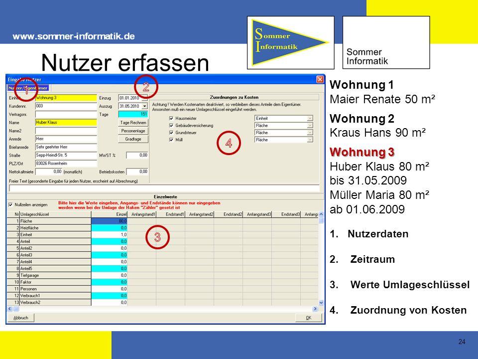 24 Nutzer erfassen Wohnung 1 Maier Renate 50 m² Wohnung 2 Kraus Hans 90 m² Wohnung 3 Huber Klaus 80 m² bis 31.05.2009 Müller Maria 80 m² ab 01.06.2009