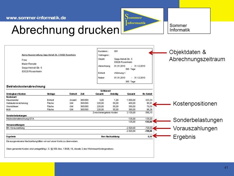 41 Abrechnung drucken Objektdaten & Abrechnungszeitraum Kostenpositionen Vorauszahlungen Ergebnis Sonderbelastungen