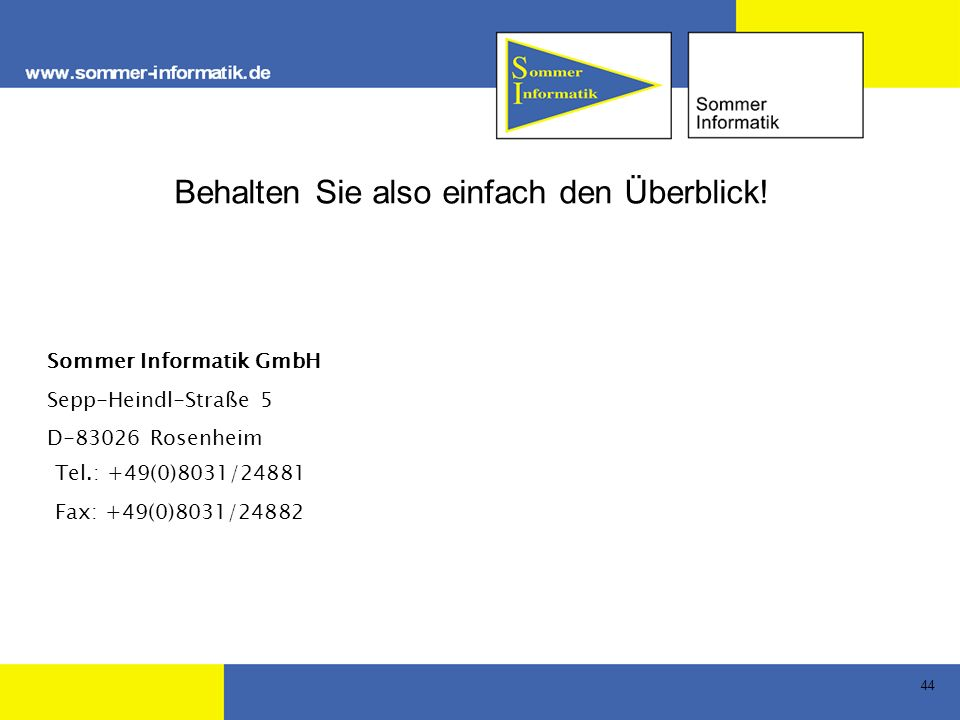 44 Behalten Sie also einfach den Überblick! Sommer Informatik GmbH Sepp-Heindl-Straße 5 D-83026 Rosenheim Tel.: +49(0)8031/24881 Fax: +49(0)8031/24882