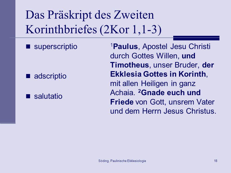 Söding, Paulinische Ekklesiologie19 Die Selbstvorstellung 1Kor 1,1 Pau/loj klhto.j avpo,stoloj Cristou/ VIhsou/ dia.
