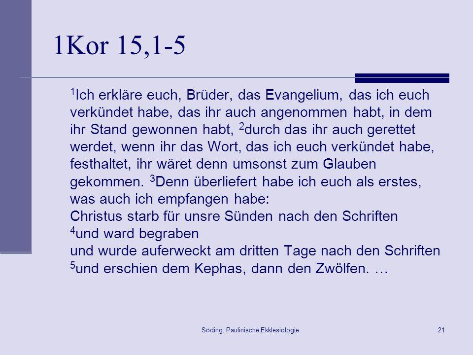 Söding, Paulinische Ekklesiologie22 1Kor 15,6-11 … 6 danach erschien er mehr als 500 Brüdern auf einmal, von denen die meisten bis heute leben, einige aber gestorben sind; 7 danach erschien er Jakobus, danach den Aposteln allen.