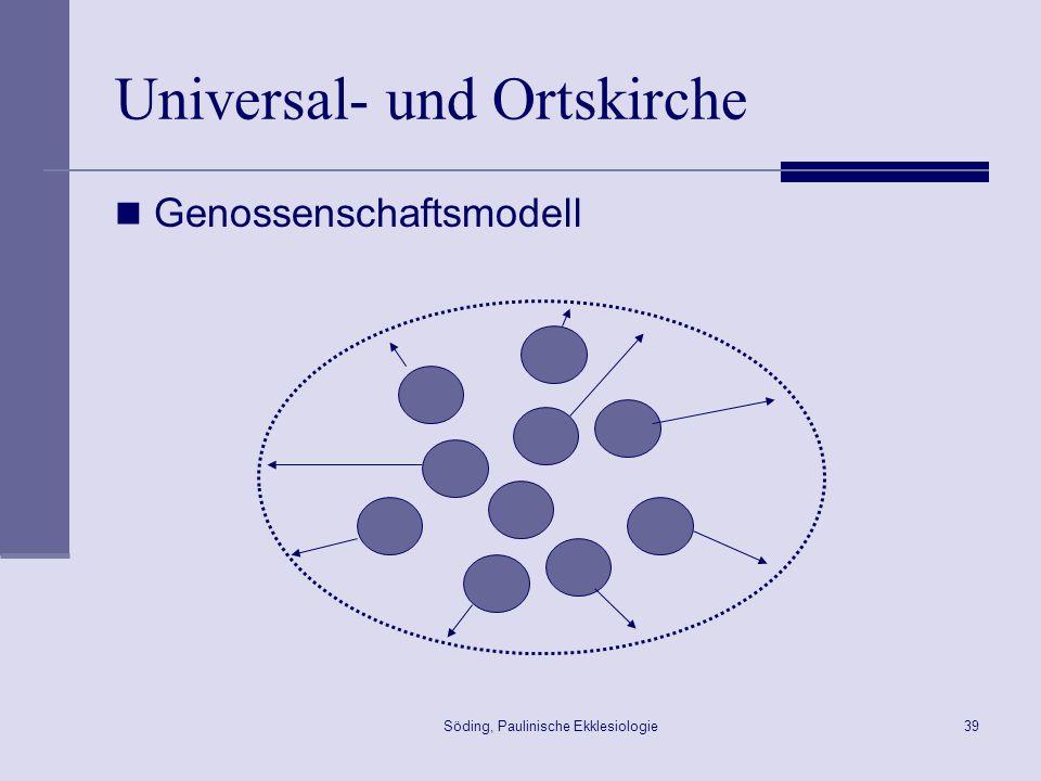 Söding, Paulinische Ekklesiologie40 Universal- und Ortskirche Modell Kasper Die eine Kirche bestand von Anfang an in und aus Ortskirchen.