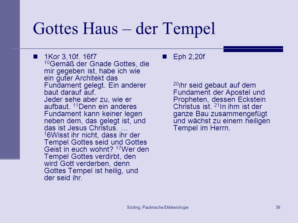 Söding, Paulinische Ekklesiologie57 Gottes Haus – der Tempel Eph 2,20f 20 Ihrr seid gebaut auf dem Fundament der Apostel und Propheten, dessen Eckstein Christus ist.