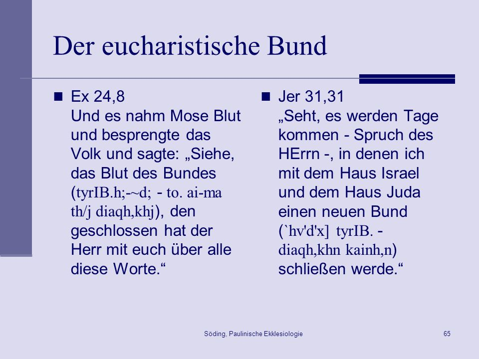 Söding, Paulinische Ekklesiologie66 Gottesdienst in Korinth Das Mahl des Herrn (1Kor 11,23-26 23 … o` ku,rioj VIhsou/j evn th/| nukti.