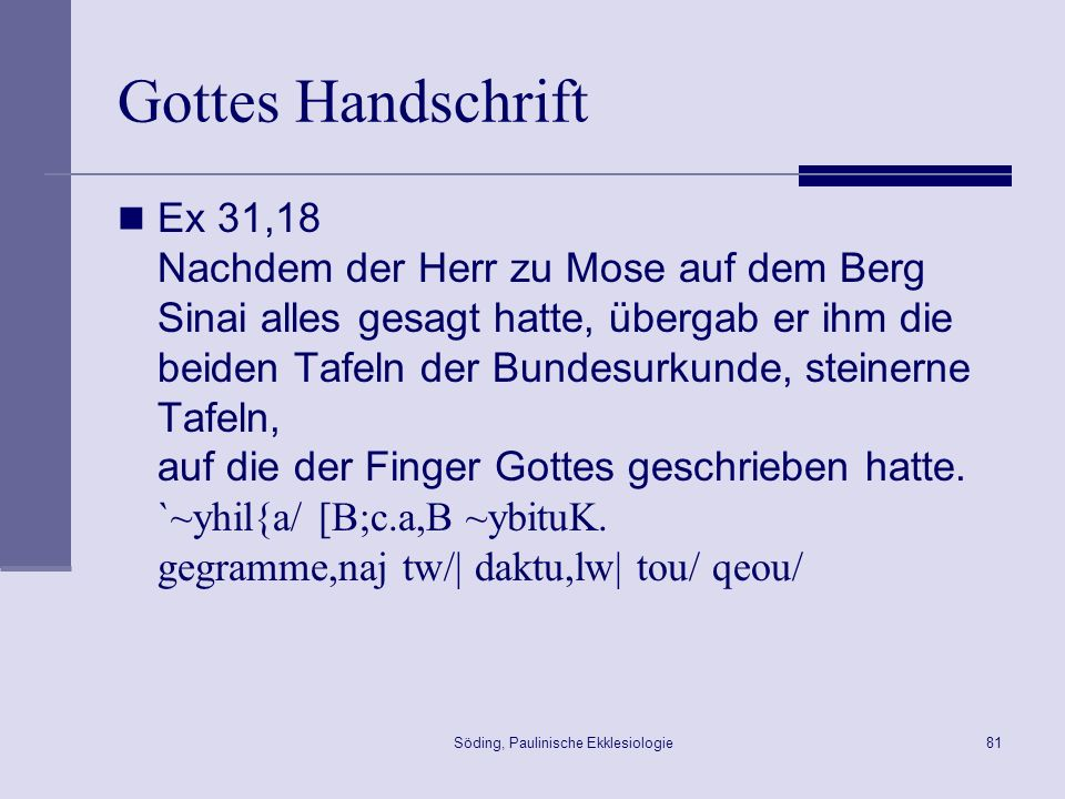 Söding, Paulinische Ekklesiologie82 Gottes Handschrift Joh 8,6 Jesus aber bückte sich und schrieb mit dem Finger in die Erde.