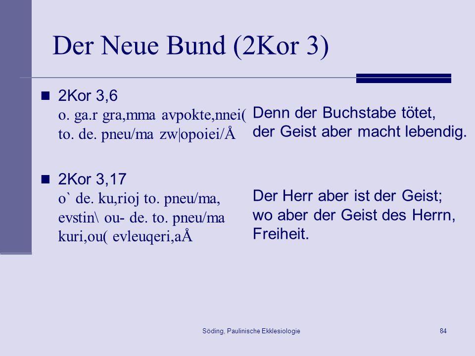 Söding, Paulinische Ekklesiologie85 Der Neue Bund (2Kor 3) 2Kor 3,14 a;cri ga.r th/j sh,meron h`me,raj to.