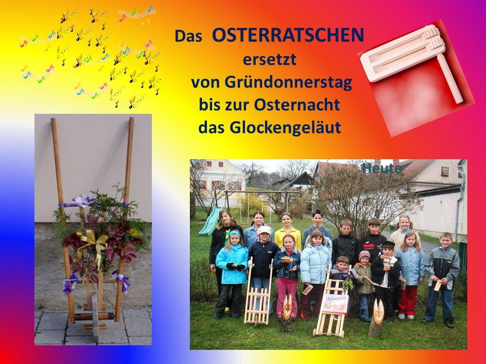 Einst Das OSTERRATSCHEN ersetzt von Gründonnerstag bis zur Osternacht das Glockengeläut Heute