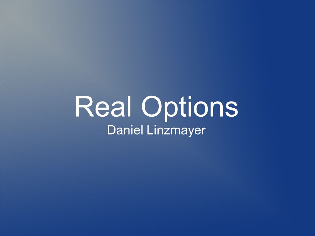 Real Options Daniel Linzmayer
