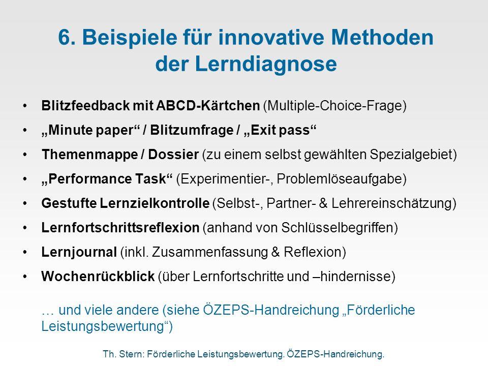 6. Beispiele für innovative Methoden der Lerndiagnose Blitzfeedback mit ABCD-Kärtchen (Multiple-Choice-Frage) Minute paper / Blitzumfrage / Exit pass