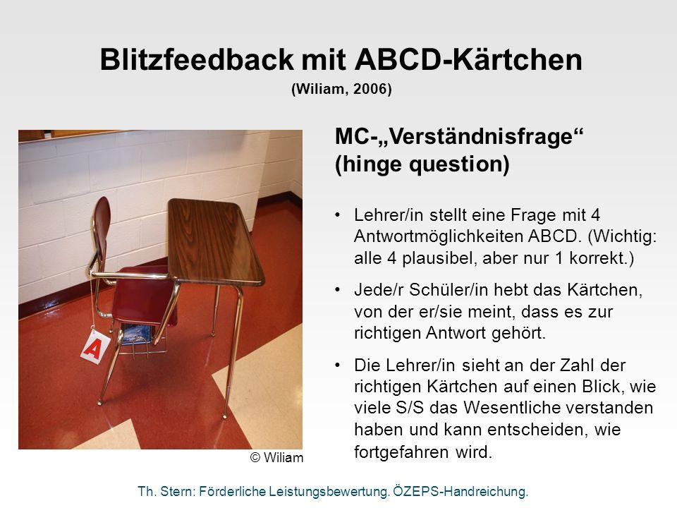 Blitzfeedback mit ABCD-Kärtchen (Wiliam, 2006) © Wiliam MC-Verständnisfrage (hinge question) Lehrer/in stellt eine Frage mit 4 Antwortmöglichkeiten AB