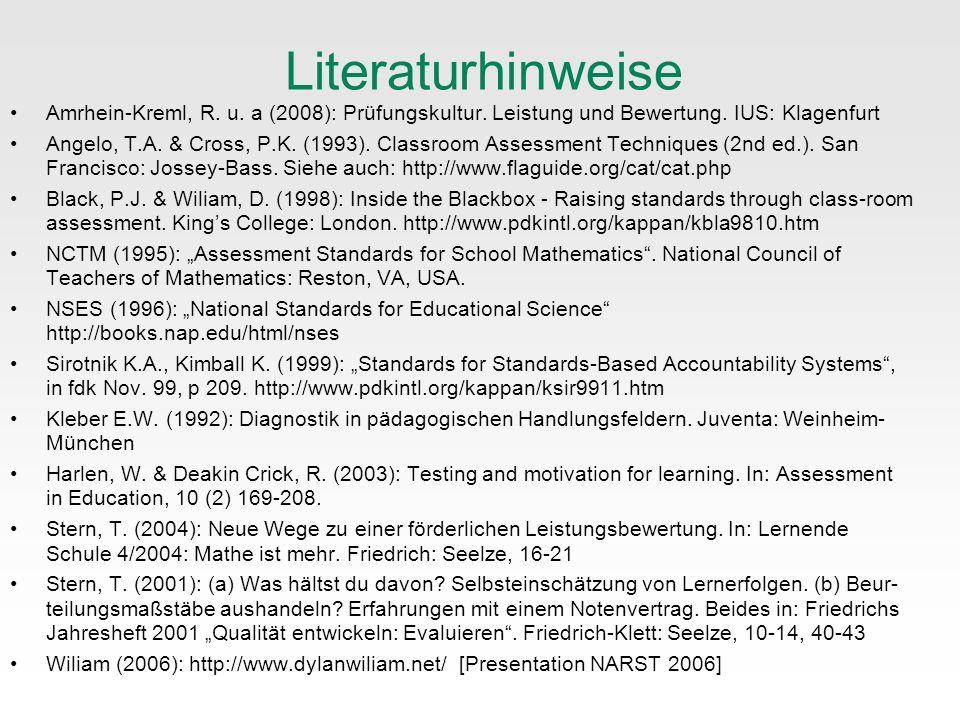 Literaturhinweise Amrhein-Kreml, R. u. a (2008): Prüfungskultur. Leistung und Bewertung. IUS: Klagenfurt Angelo, T.A. & Cross, P.K. (1993). Classroom