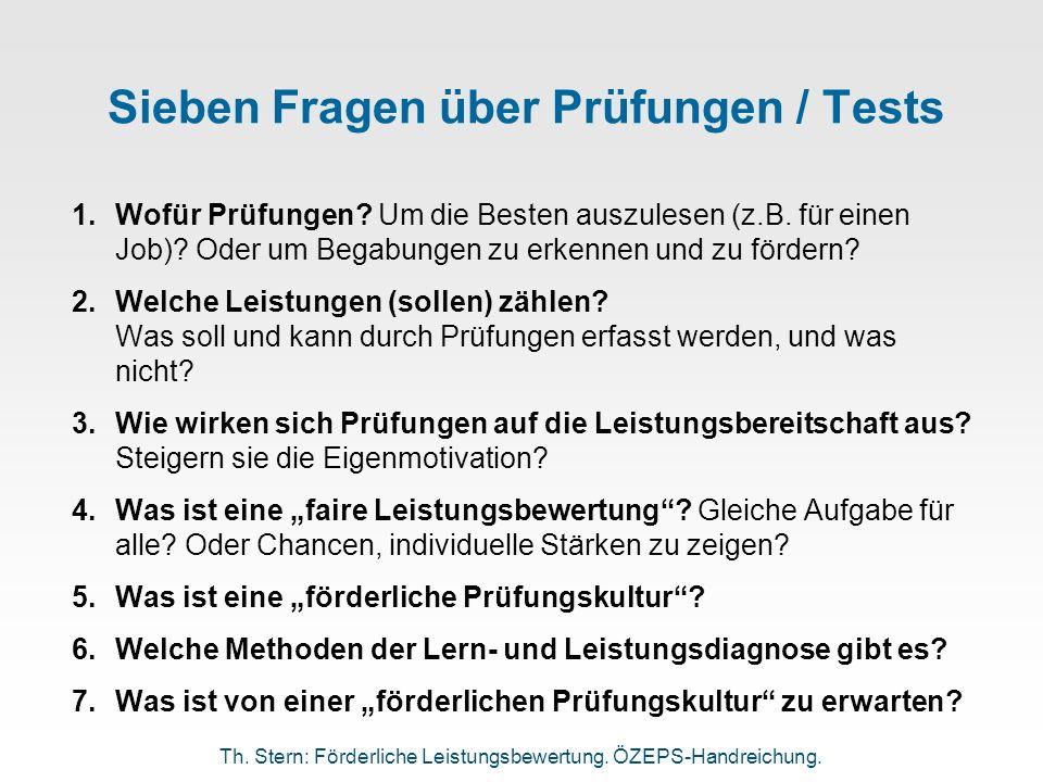 Sieben Fragen über Prüfungen / Tests 1.Wofür Prüfungen? Um die Besten auszulesen (z.B. für einen Job)? Oder um Begabungen zu erkennen und zu fördern?