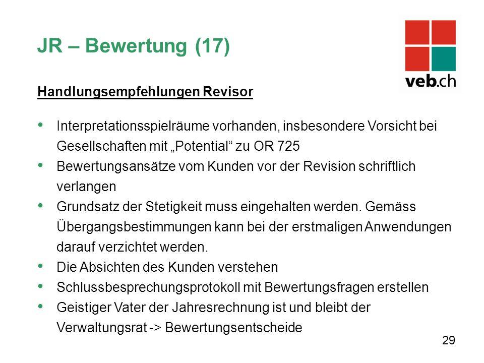29 JR – Bewertung (17) Handlungsempfehlungen Revisor Interpretationsspielräume vorhanden, insbesondere Vorsicht bei Gesellschaften mit Potential zu OR