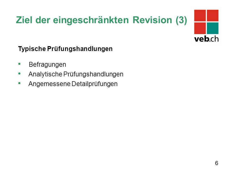 Ziel der eingeschränkten Revision (3) 6 Typische Prüfungshandlungen Befragungen Analytische Prüfungshandlungen Angemessene Detailprüfungen
