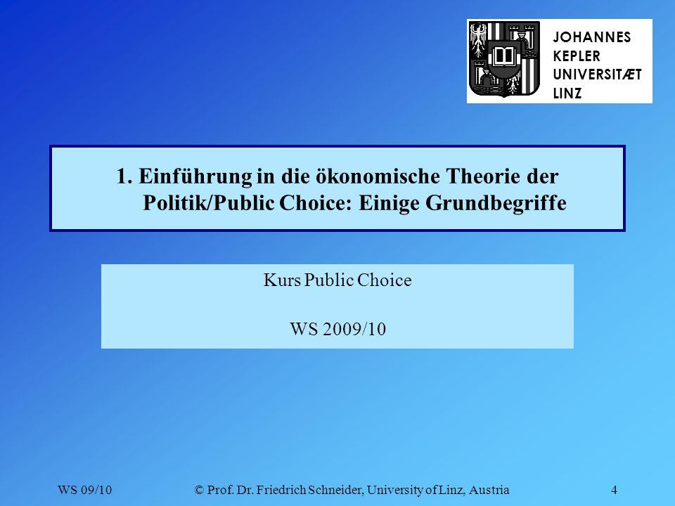 WS 09/10© Prof. Dr. Friedrich Schneider, University of Linz, Austria4 1.