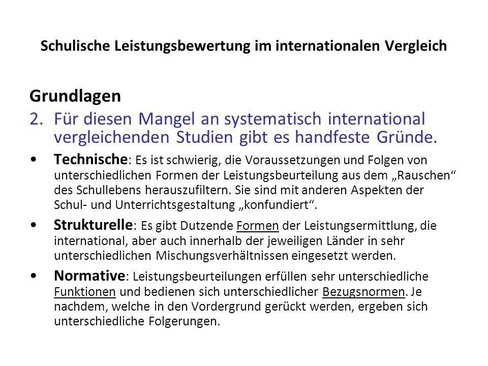 Schulische Leistungsbewertung im internationalen Vergleich Grundlagen 2.Für diesen Mangel an systematisch international vergleichenden Studien gibt es