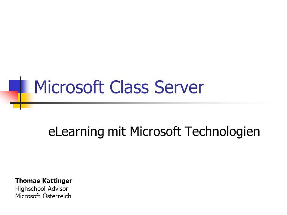 Microsoft Class Server eLearning mit Microsoft Technologien Thomas Kattinger Highschool Advisor Microsoft Österreich