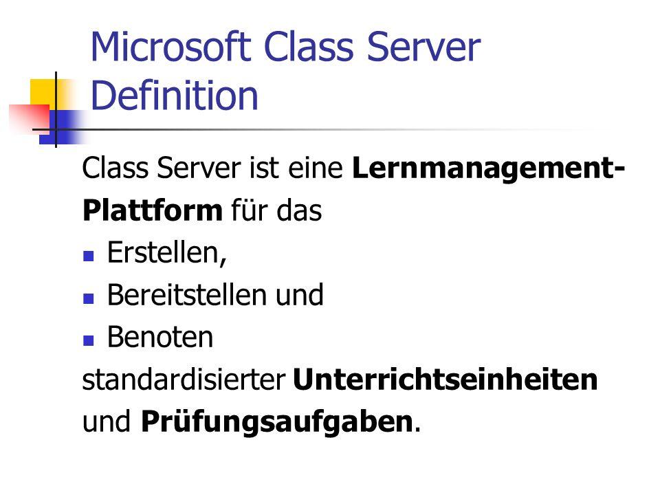 Microsoft Class Server Definition Class Server ist eine Lernmanagement- Plattform für das Erstellen, Bereitstellen und Benoten standardisierter Unterr