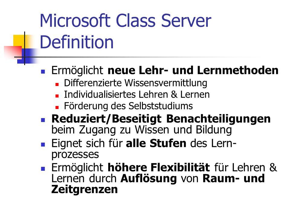 Microsoft Class Server Definition Ermöglicht neue Lehr- und Lernmethoden Differenzierte Wissensvermittlung Individualisiertes Lehren & Lernen Förderun