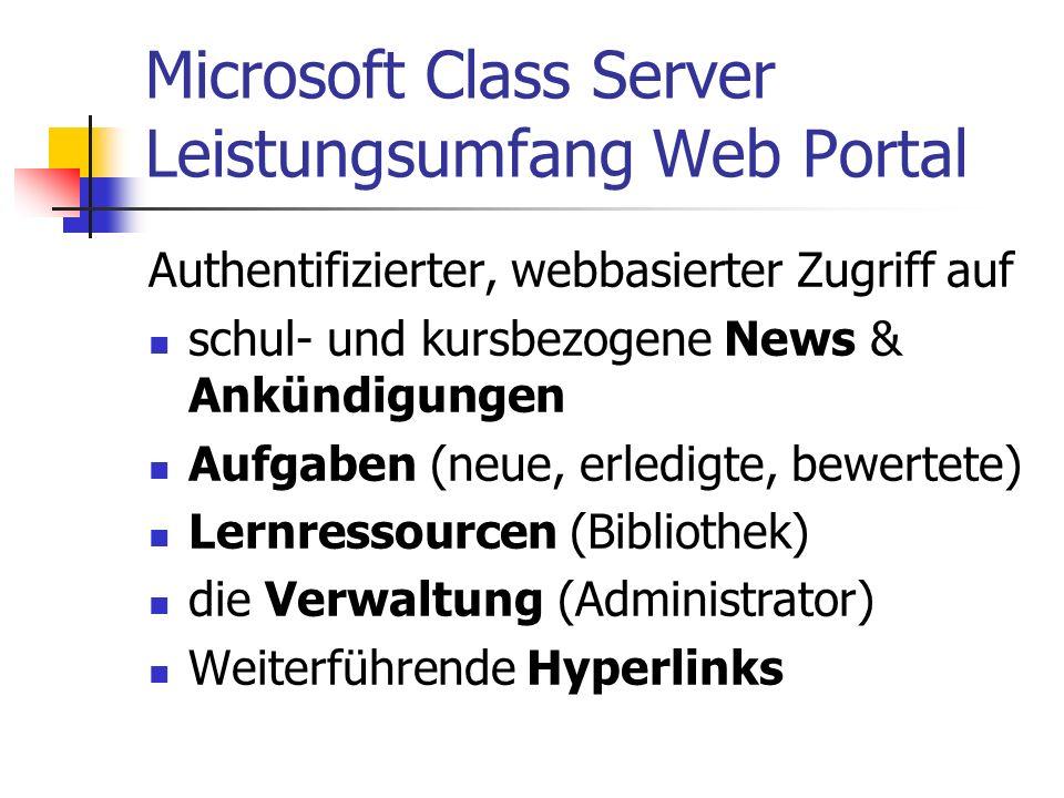 Microsoft Class Server Leistungsumfang Web Portal Authentifizierter, webbasierter Zugriff auf schul- und kursbezogene News & Ankündigungen Aufgaben (n