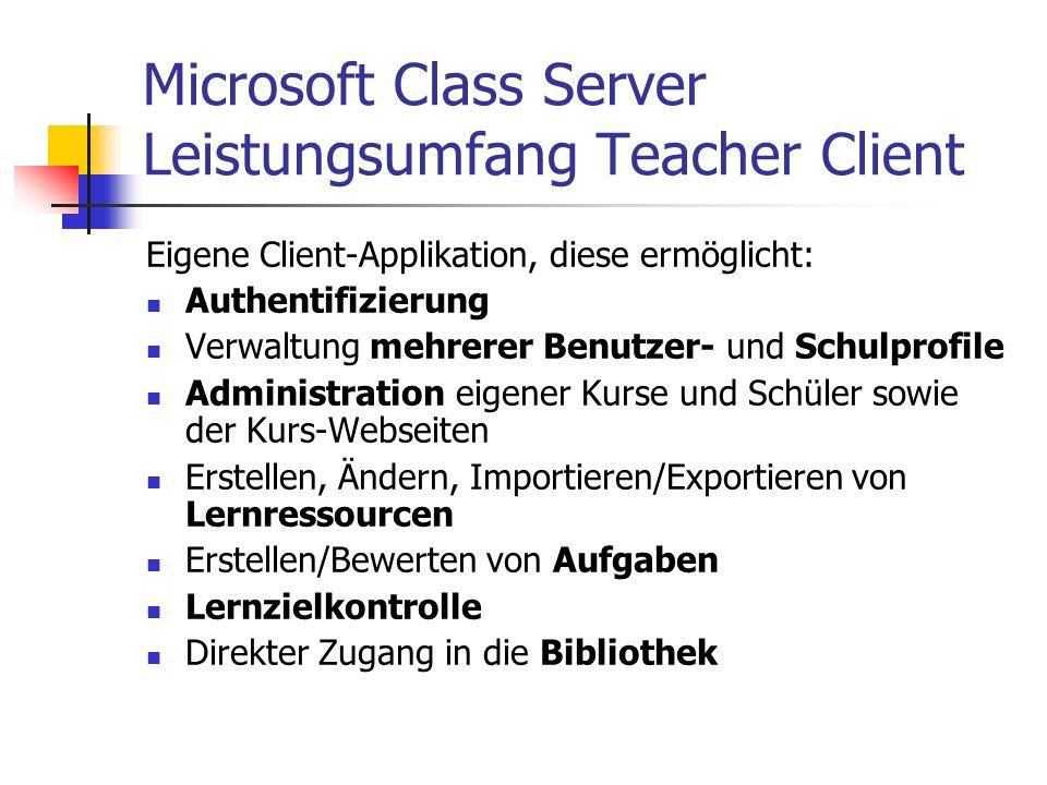 Microsoft Class Server Leistungsumfang Teacher Client Eigene Client-Applikation, diese ermöglicht: Authentifizierung Verwaltung mehrerer Benutzer- und