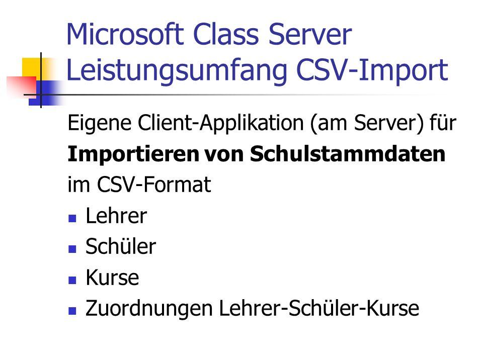 Microsoft Class Server Leistungsumfang CSV-Import Eigene Client-Applikation (am Server) für Importieren von Schulstammdaten im CSV-Format Lehrer Schül