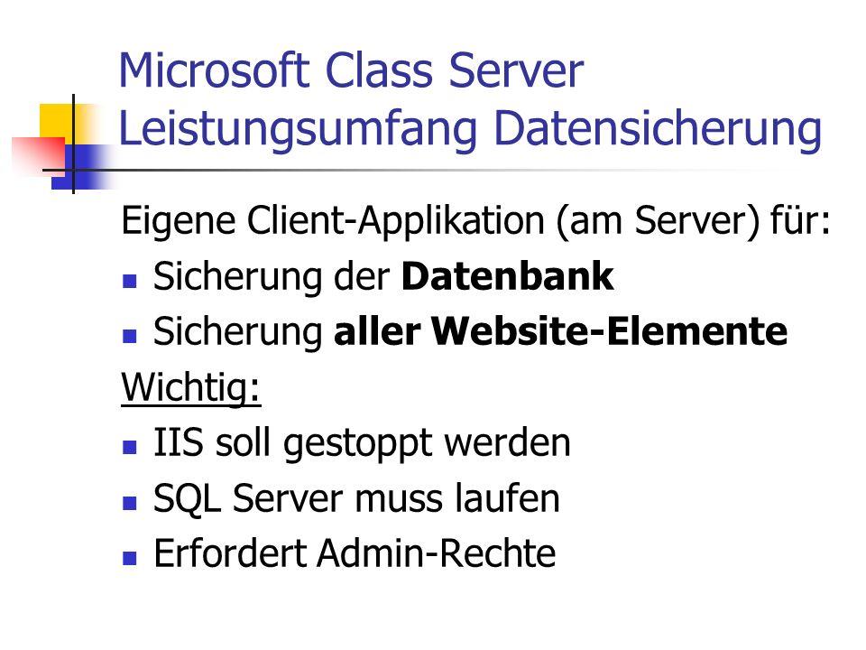 Microsoft Class Server Leistungsumfang Datensicherung Eigene Client-Applikation (am Server) für: Sicherung der Datenbank Sicherung aller Website-Eleme