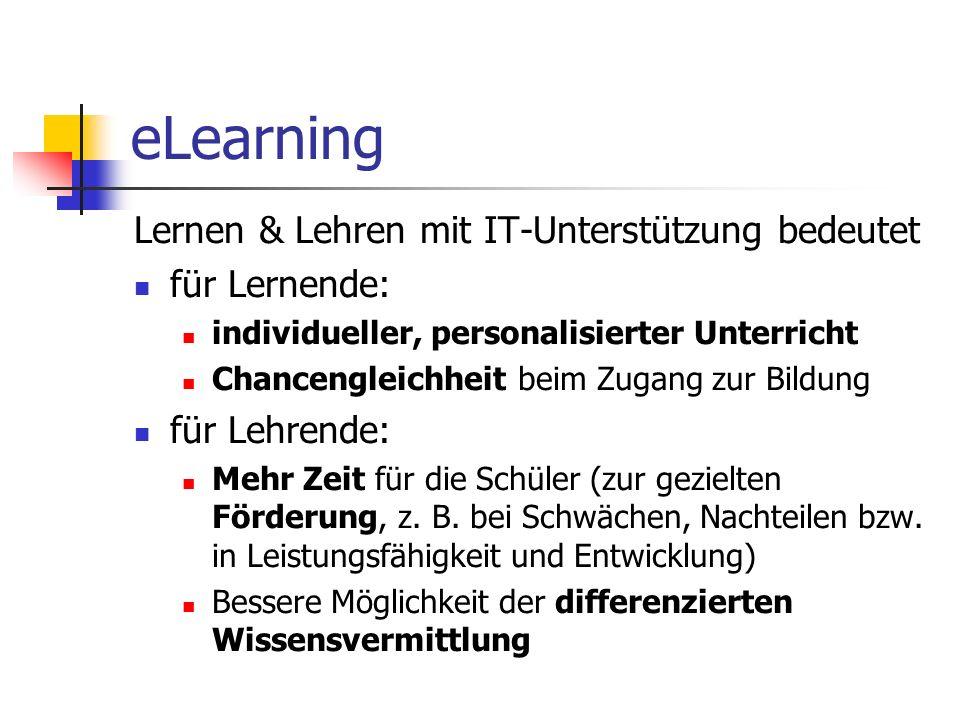 eLearning Lernen & Lehren mit IT-Unterstützung bedeutet für Lernende: individueller, personalisierter Unterricht Chancengleichheit beim Zugang zur Bil