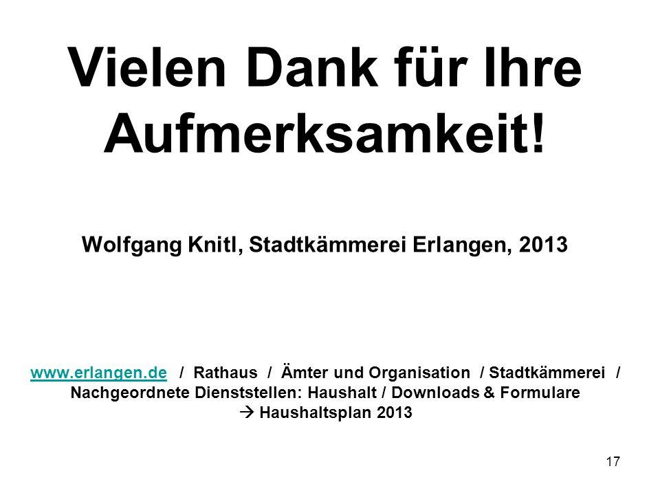 17 Vielen Dank für Ihre Aufmerksamkeit! Wolfgang Knitl, Stadtkämmerei Erlangen, 2013 www.erlangen.de / Rathaus / Ämter und Organisation / Stadtkämmere