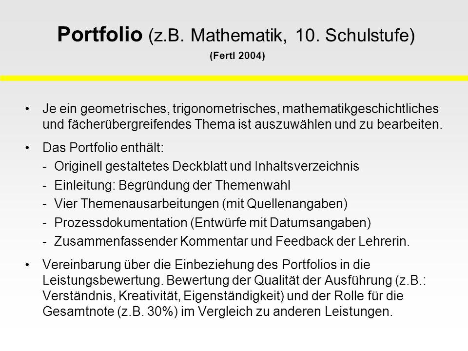 Portfolio (z.B. Mathematik, 10. Schulstufe) (Fertl 2004) Je ein geometrisches, trigonometrisches, mathematikgeschichtliches und fächerübergreifendes T