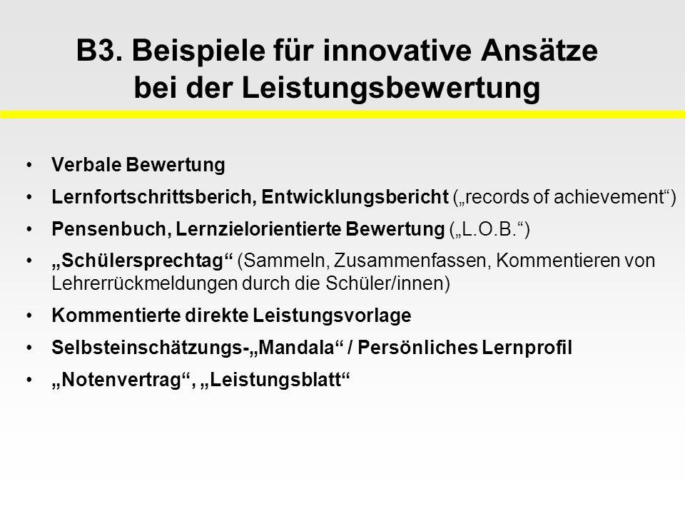 B3. Beispiele für innovative Ansätze bei der Leistungsbewertung Verbale Bewertung Lernfortschrittsberich, Entwicklungsbericht (records of achievement)