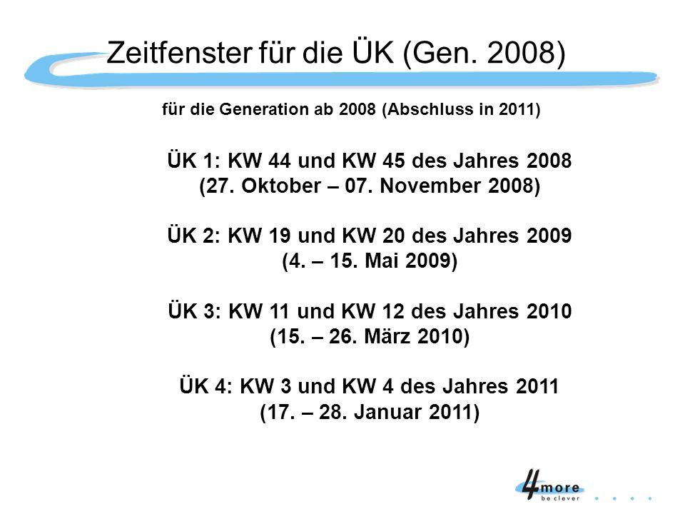 für die Generation ab 2008 (Abschluss in 2011) ÜK 1: KW 44 und KW 45 des Jahres 2008 (27. Oktober – 07. November 2008) ÜK 2: KW 19 und KW 20 des Jahre
