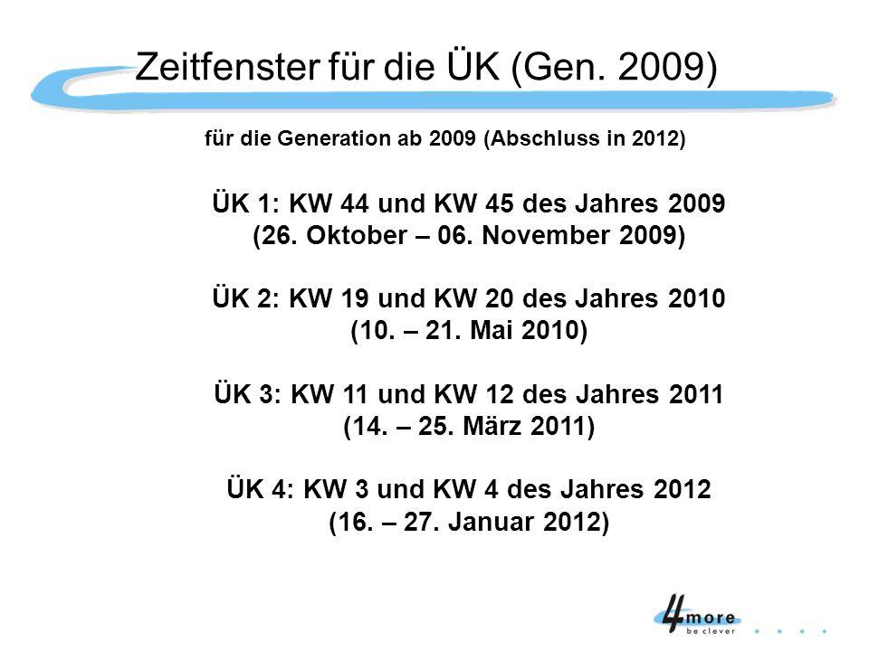 für die Generation ab 2009 (Abschluss in 2012) ÜK 1: KW 44 und KW 45 des Jahres 2009 (26. Oktober – 06. November 2009) ÜK 2: KW 19 und KW 20 des Jahre