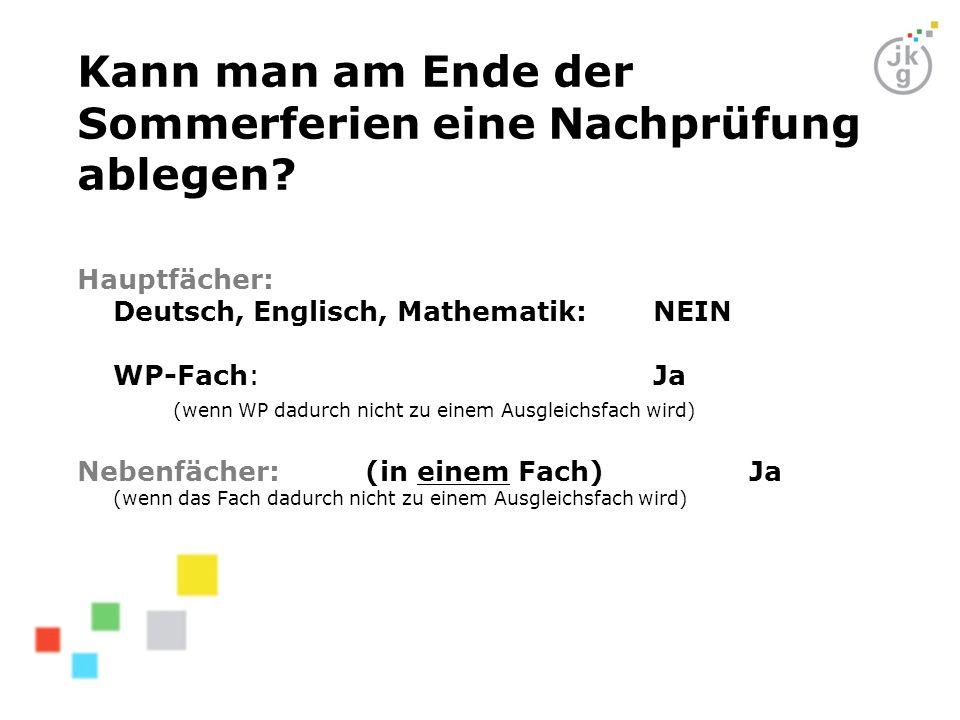 Kann man am Ende der Sommerferien eine Nachprüfung ablegen? Hauptfächer: Deutsch, Englisch, Mathematik: NEIN WP-Fach: Ja (wenn WP dadurch nicht zu ein