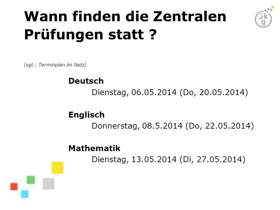 Wann finden die Zentralen Prüfungen statt ? (vgl.: Terminplan im Netz) Deutsch Dienstag, 06.05.2014 (Do, 20.05.2014) Englisch Donnerstag, 08.5.2014 (D