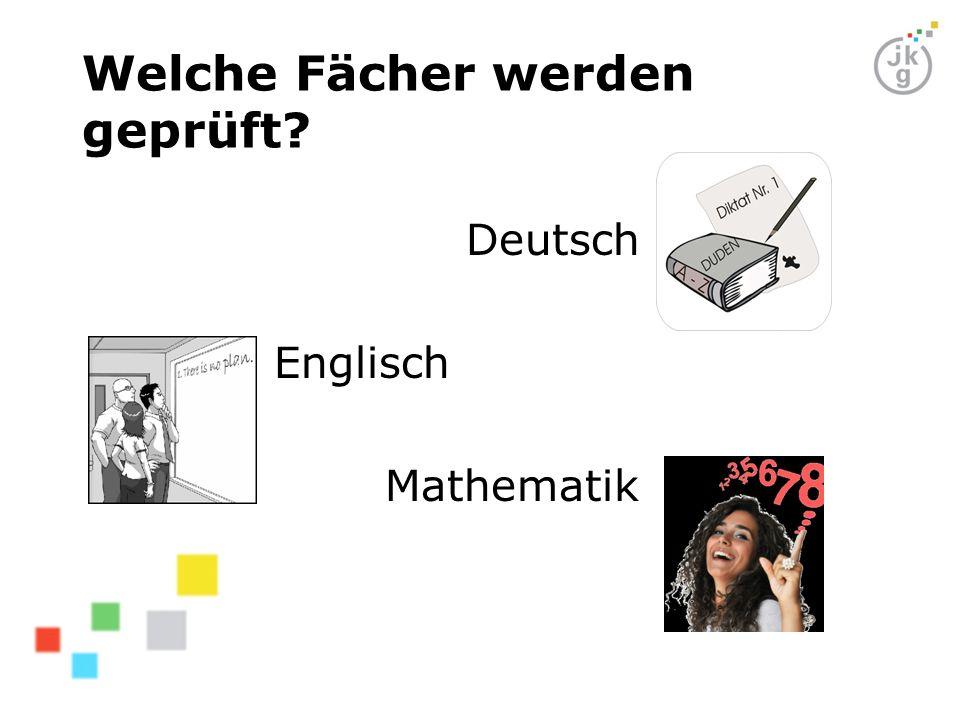 Welche Fächer werden geprüft? Deutsch Englisch Mathematik