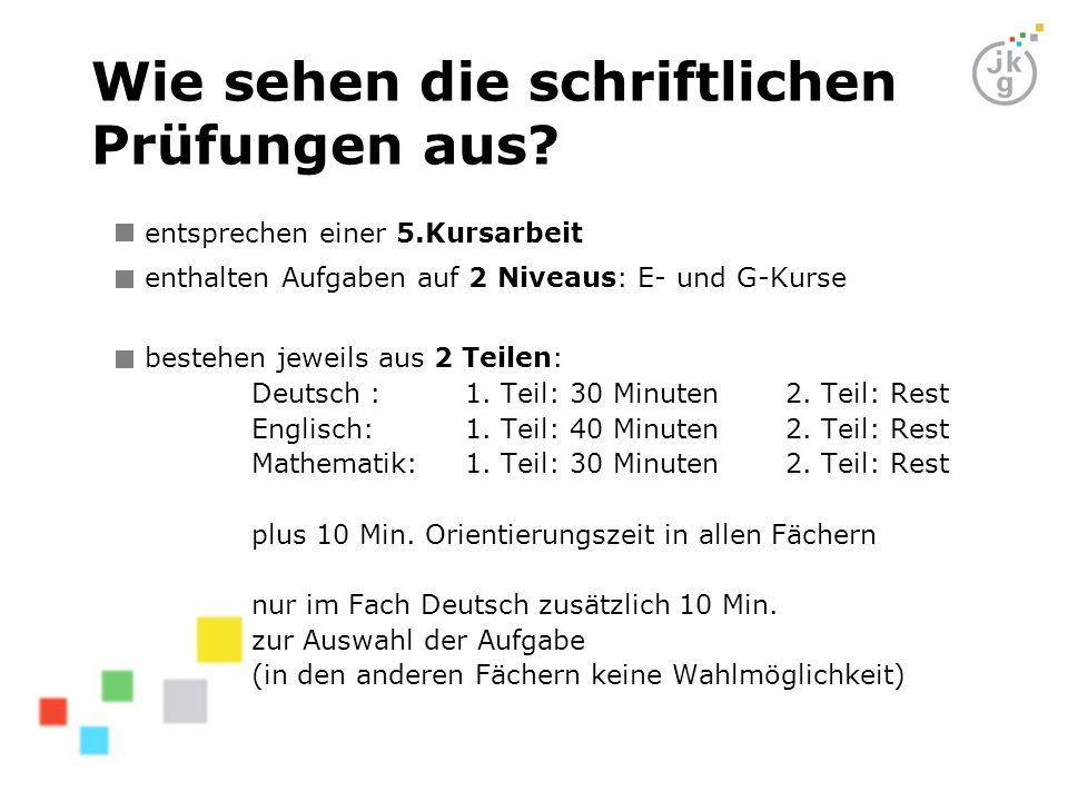 Wie sehen die schriftlichen Prüfungen aus? entsprechen einer 5.Kursarbeit enthalten Aufgaben auf 2 Niveaus: E- und G-Kurse bestehen jeweils aus 2 Teil