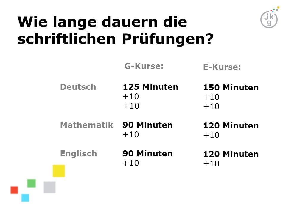 Wie lange dauern die schriftlichen Prüfungen? G-Kurse: Deutsch 125 Minuten +10 Mathematik 90 Minuten +10 Englisch 90 Minuten +10 E-Kurse: 150 Minuten