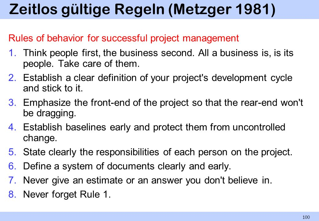 Zeitlos gültige Regeln (Metzger 1981) Rules of behavior for successful project management 1.Think people first, the business second.
