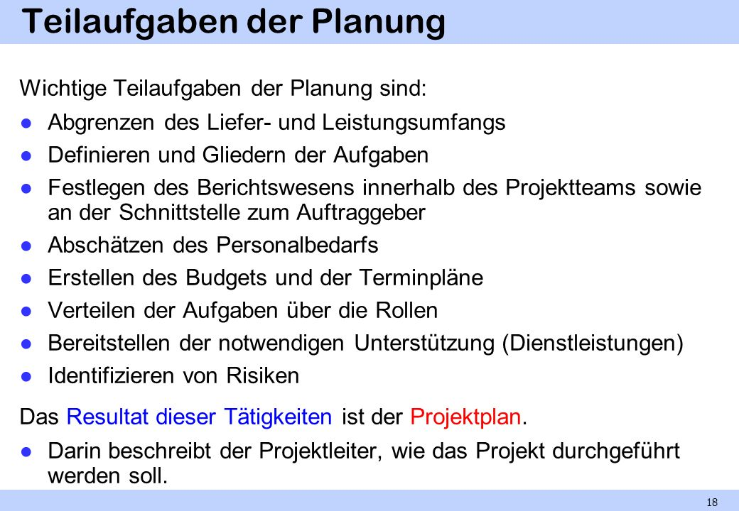 Teilaufgaben der Planung Wichtige Teilaufgaben der Planung sind: Abgrenzen des Liefer- und Leistungsumfangs Definieren und Gliedern der Aufgaben Festl