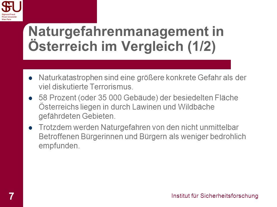 Institut für Sicherheitsforschung 7 Naturgefahrenmanagement in Österreich im Vergleich (1/2) Naturkatastrophen sind eine größere konkrete Gefahr als der viel diskutierte Terrorismus.