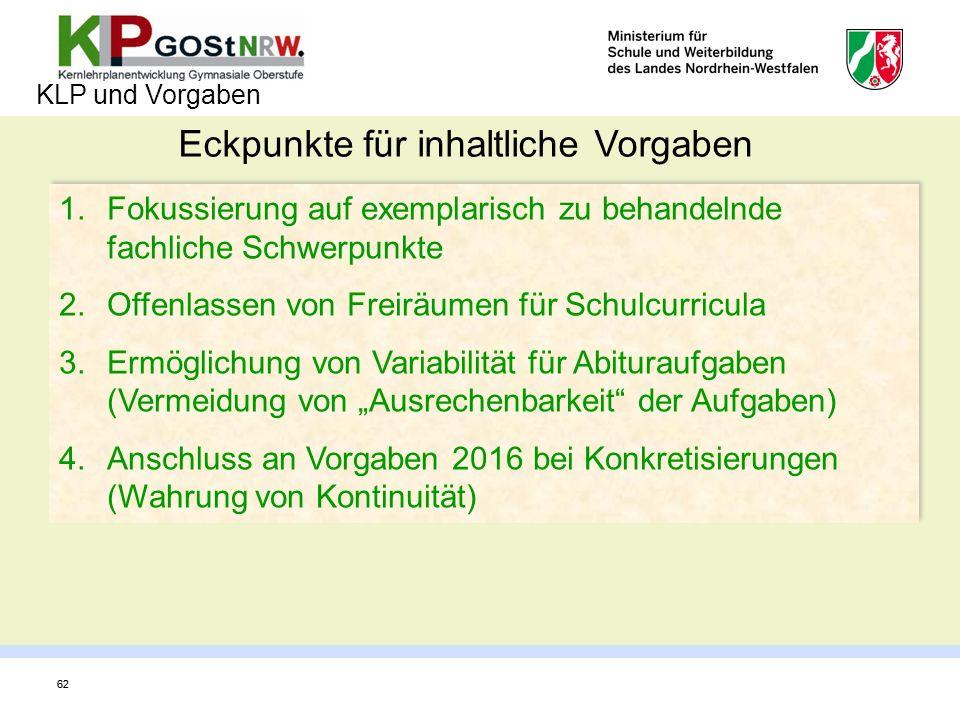 62 KLP und Vorgaben Eckpunkte für inhaltliche Vorgaben 1.Fokussierung auf exemplarisch zu behandelnde fachliche Schwerpunkte 2.Offenlassen von Freiräu