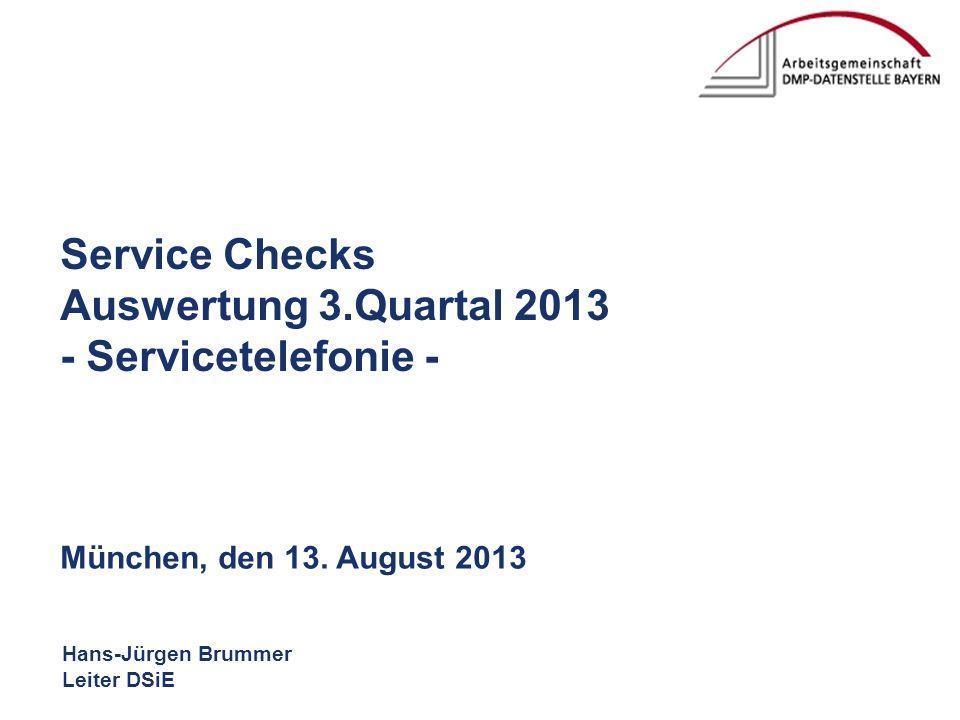 Hans-Jürgen Brummer Leiter DSiE Service Checks Auswertung 3.Quartal 2013 - Servicetelefonie - München, den 13. August 2013