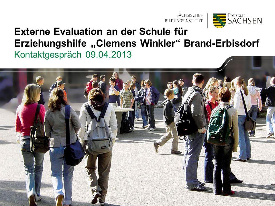 Externe Evaluation an der Schule für Erziehungshilfe Clemens Winkler Brand-Erbisdorf Kontaktgespräch 09.04.2013