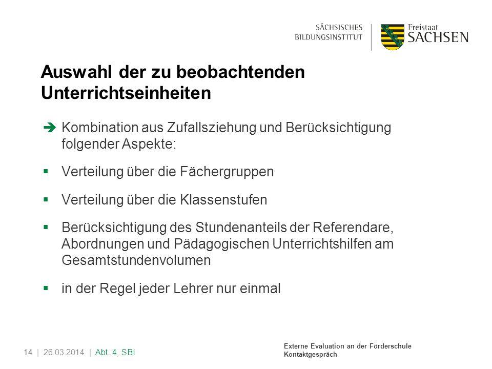 Externe Evaluation an der Förderschule Kontaktgespräch 14| 26.03.2014 | Abt. 4, SBI14 Auswahl der zu beobachtenden Unterrichtseinheiten Kombination au