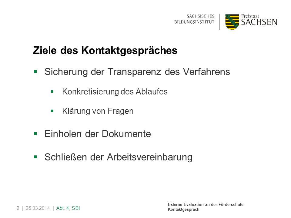 Externe Evaluation an der Förderschule Kontaktgespräch 2| 26.03.2014 | Abt. 4, SBI2 Ziele des Kontaktgespräches Sicherung der Transparenz des Verfahre