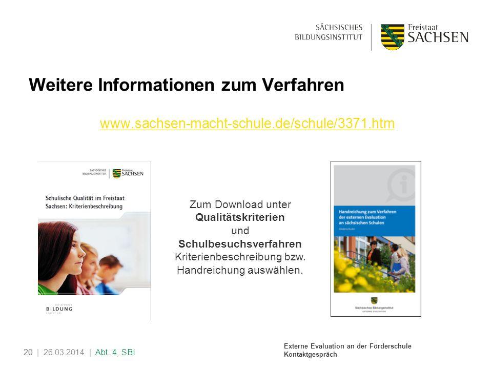 Externe Evaluation an der Förderschule Kontaktgespräch 20| 26.03.2014 | Abt. 4, SBI20 Weitere Informationen zum Verfahren www.sachsen-macht-schule.de/