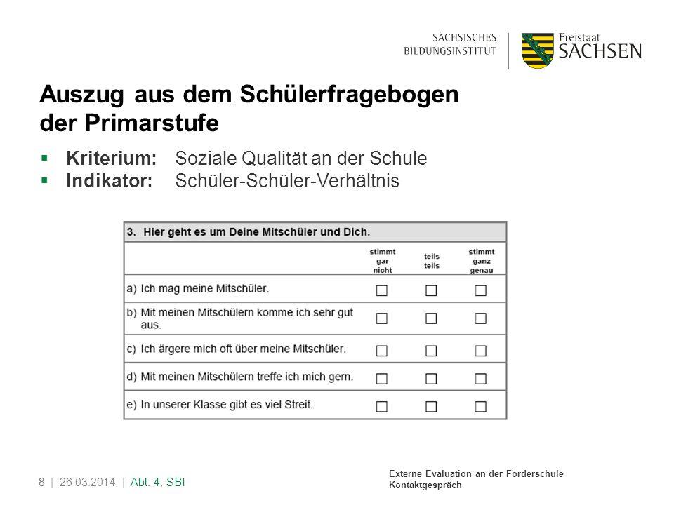 Externe Evaluation an der Förderschule Kontaktgespräch 8| 26.03.2014 | Abt. 4, SBI8 Auszug aus dem Schülerfragebogen der Primarstufe Kriterium: Sozial