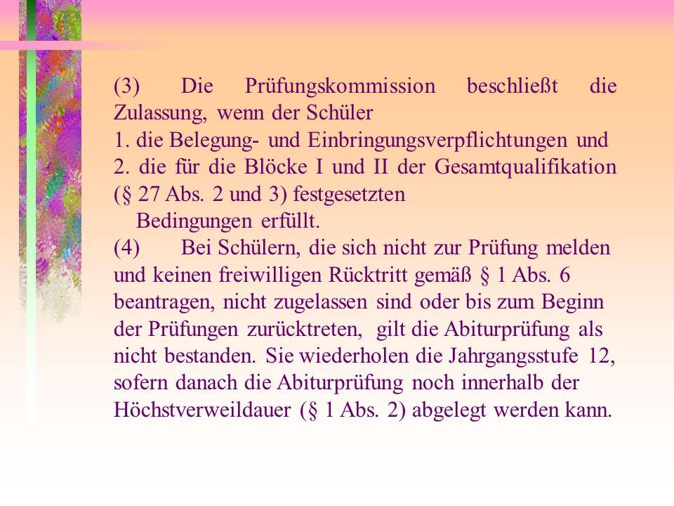(3)Die Prüfungskommission beschließt die Zulassung, wenn der Schüler 1.